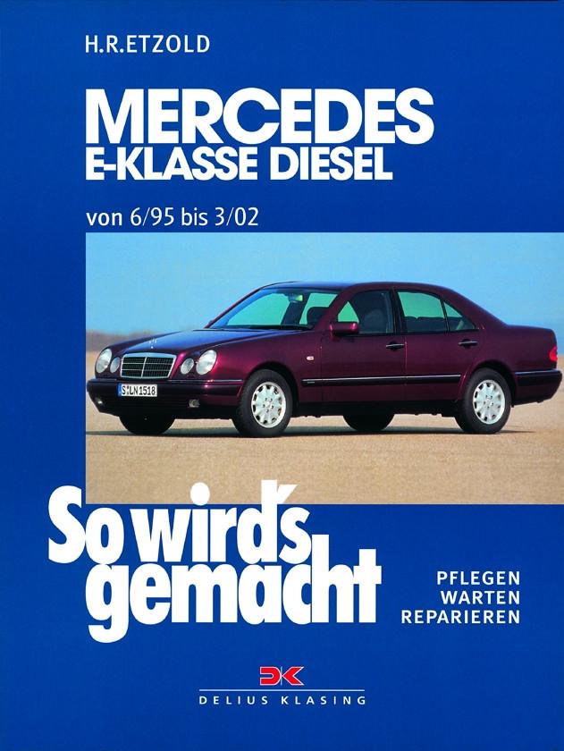Mercedes E-Klasse W210 Diesel Reparaturanleitung So wirds gemacht